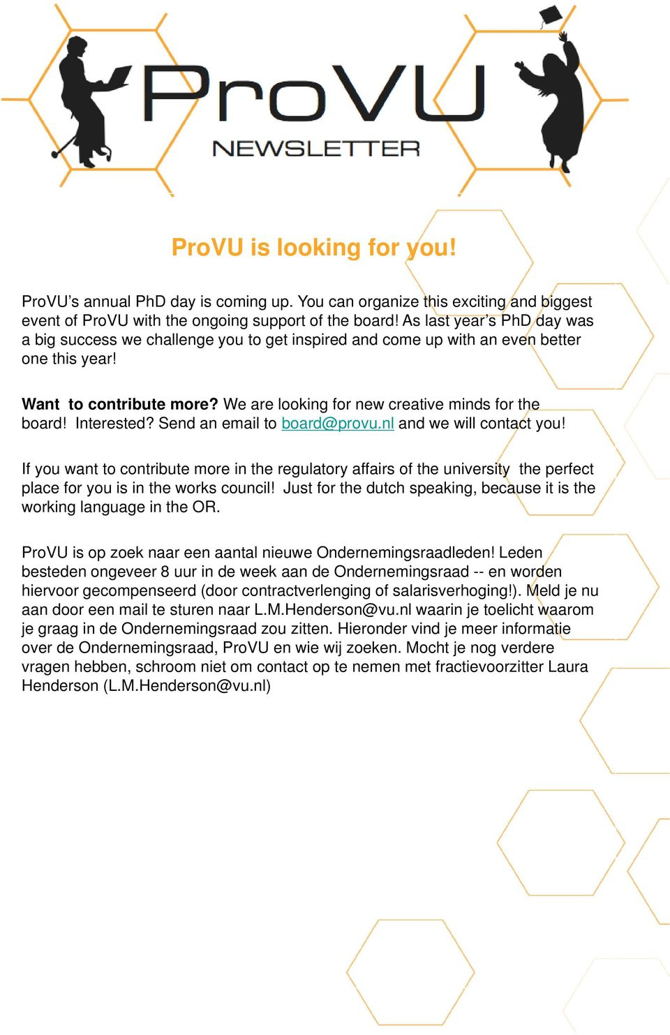 Interested? Send an email to board@provu.nl and we will contact you! If you want to contribute more in the regulatory affairs of the university the perfect place for you is in the works council!
