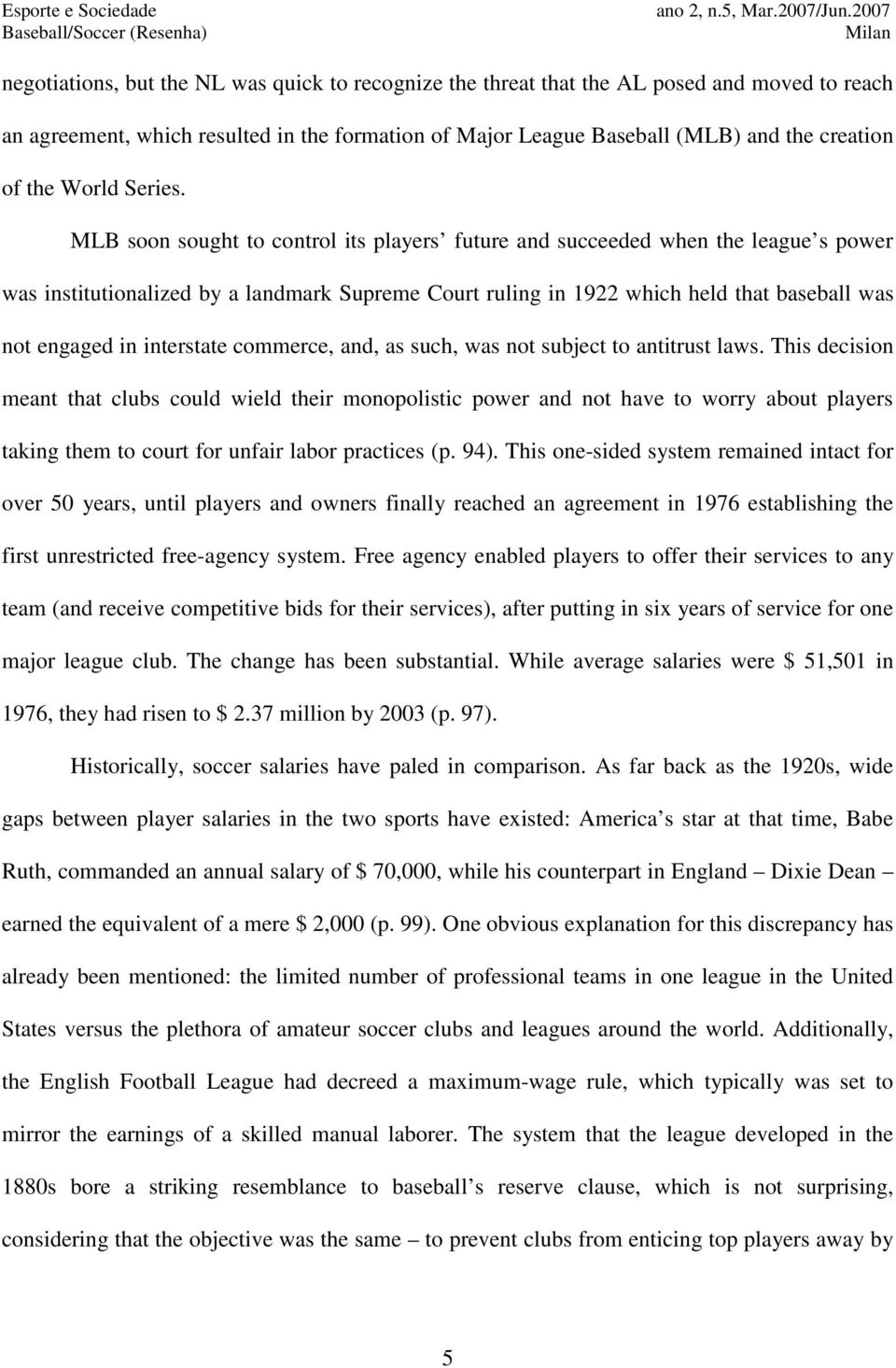 MLB soon sought to control its players future and succeeded when the league s power was institutionalized by a landmark Supreme Court ruling in 1922 which held that baseball was not engaged in