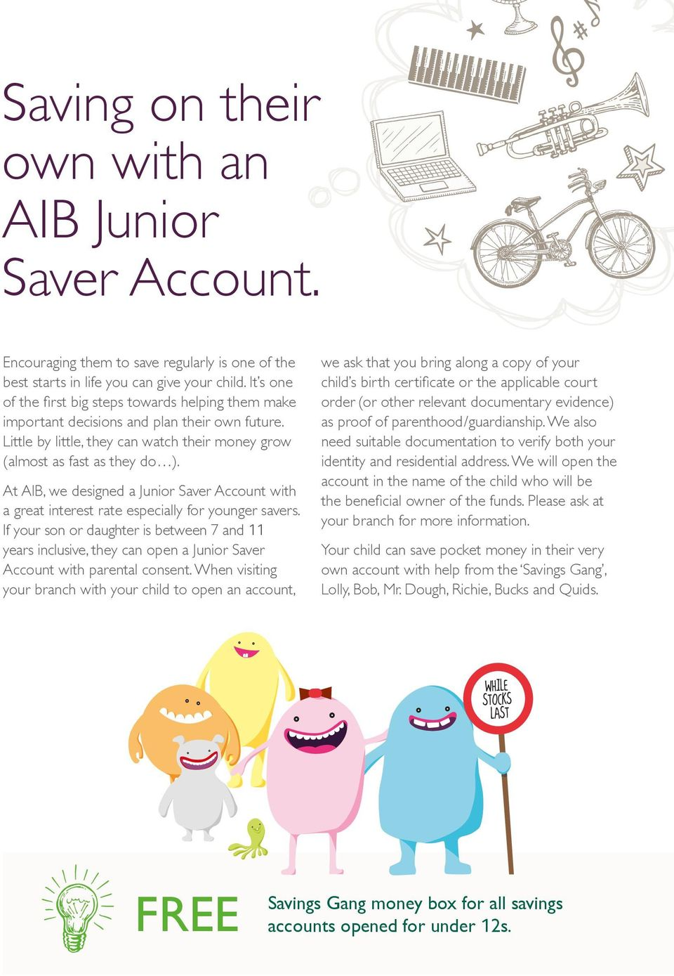 At AIB, we designed a Junior Saver Account with a great interest rate especially for younger savers.