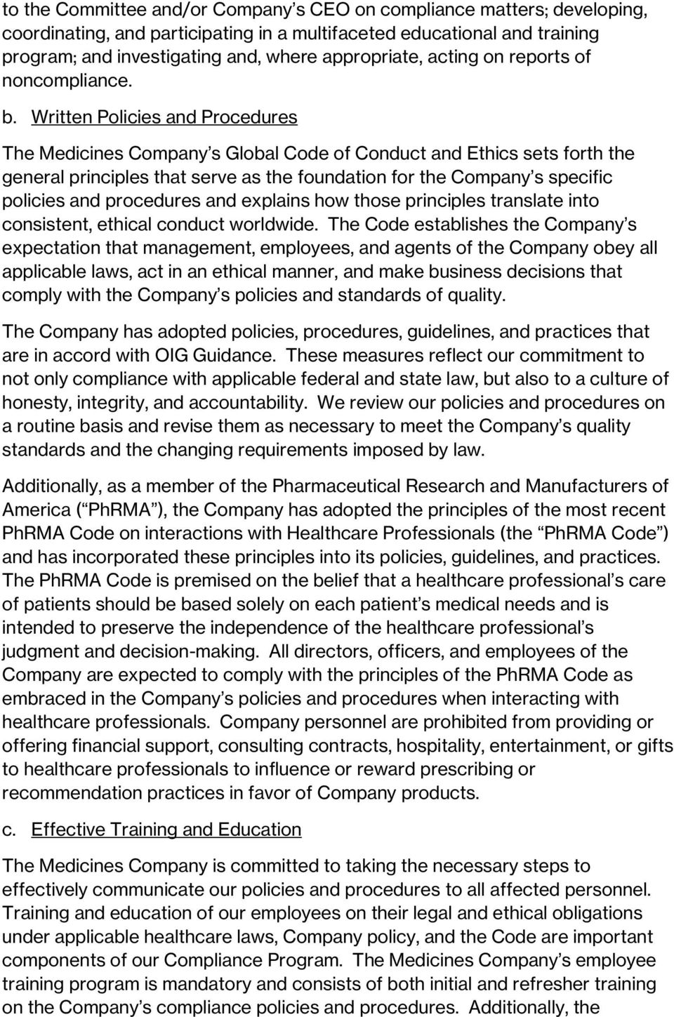 Written Policies and Procedures The Medicines Company s Global Code of Conduct and Ethics sets forth the general principles that serve as the foundation for the Company s specific policies and