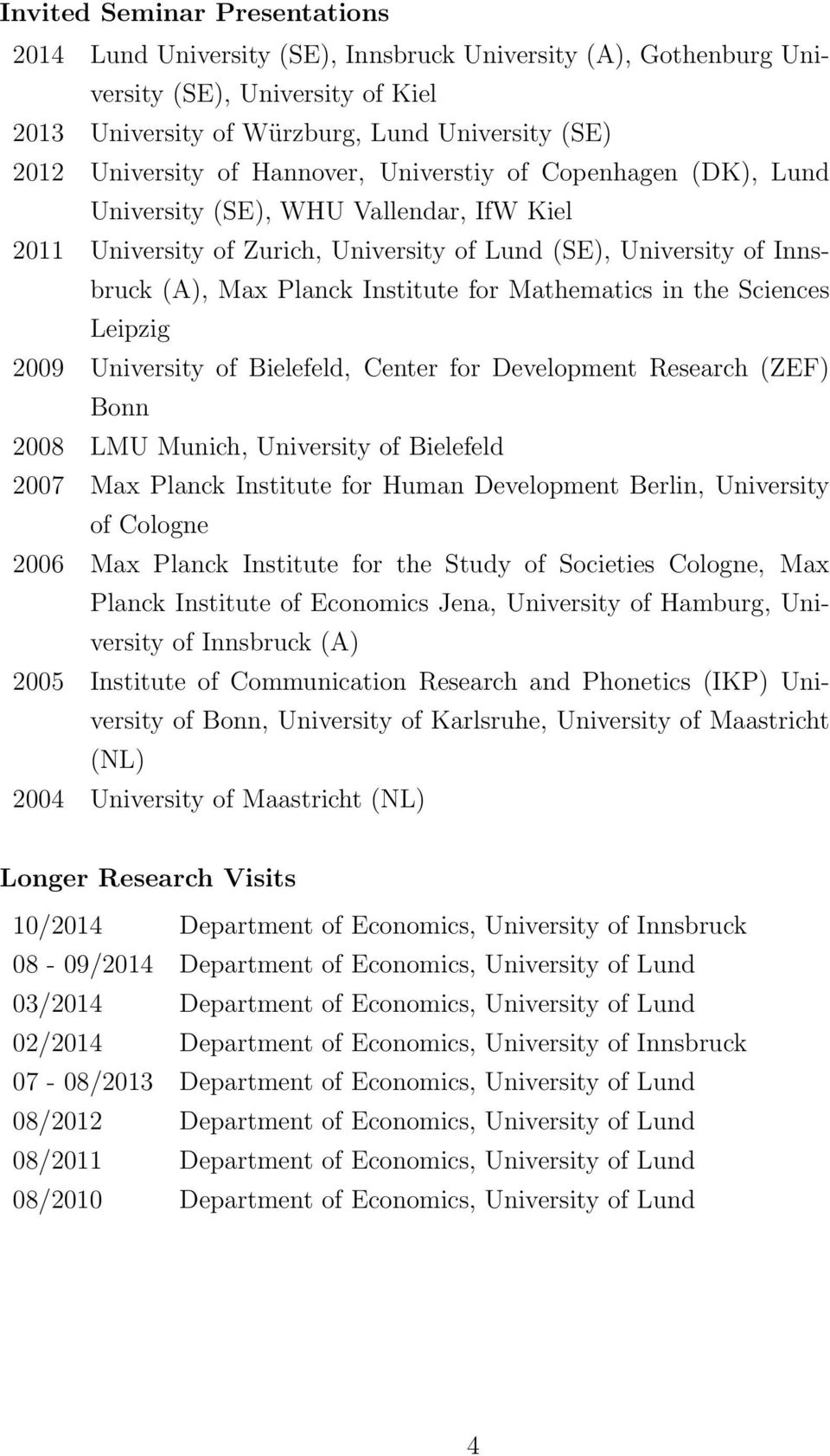 Mathematics in the Sciences Leipzig 2009 University of Bielefeld, Center for Development Research (ZEF) Bonn 2008 LMU Munich, University of Bielefeld 2007 Max Planck Institute for Human Development