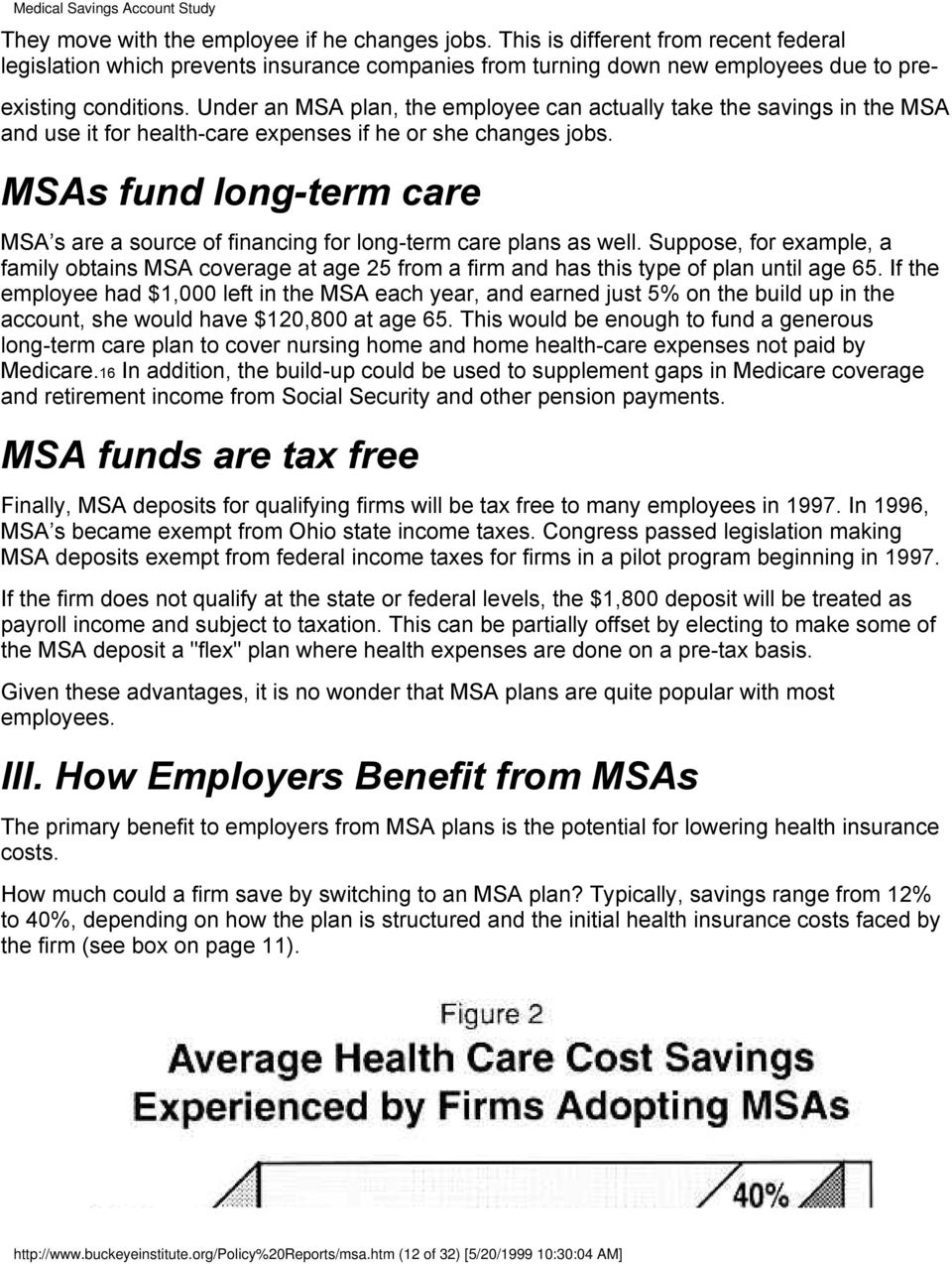 MSAs fund long-term care MSA s are a source of financing for long-term care plans as well.