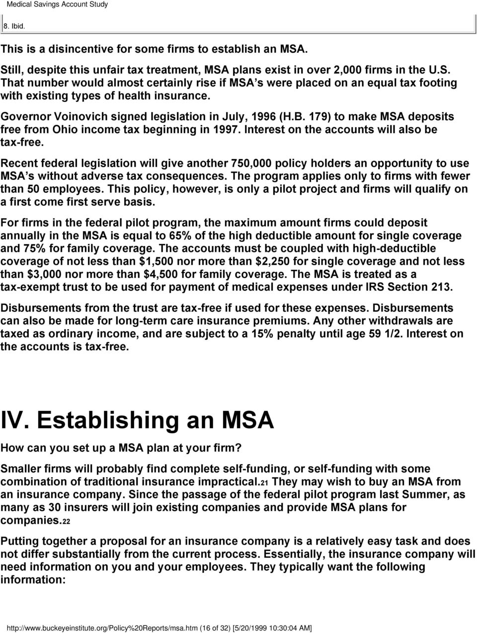 Recent federal legislation will give another 750,000 policy holders an opportunity to use MSA s without adverse tax consequences. The program applies only to firms with fewer than 50 employees.