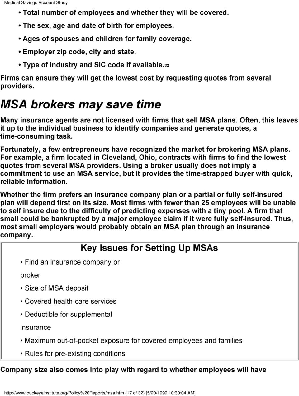 MSA brokers may save time Many insurance agents are not licensed with firms that sell MSA plans.