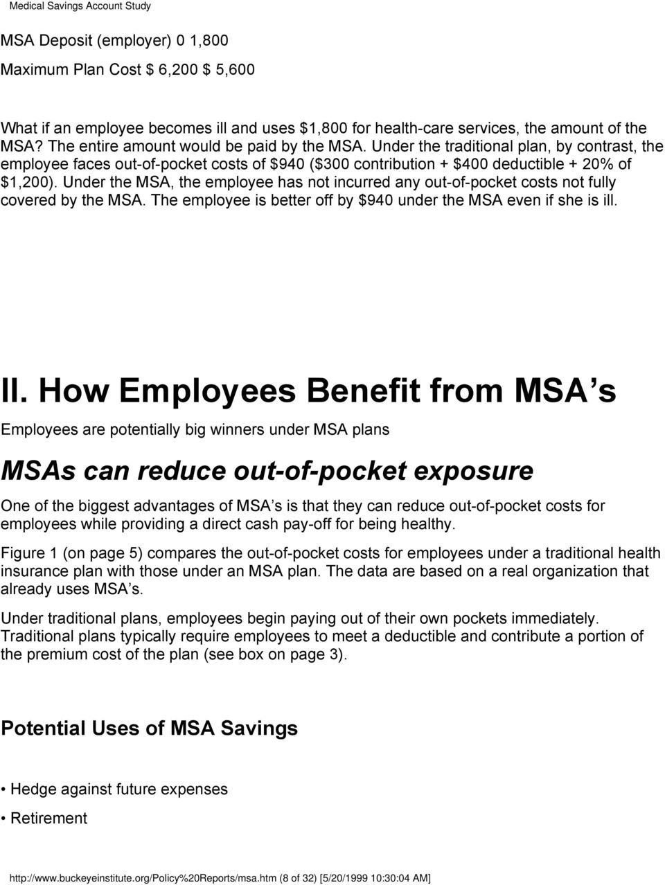 Under the MSA, the employee has not incurred any out-of-pocket costs not fully covered by the MSA. The employee is better off by $940 under the MSA even if she is ill. II.