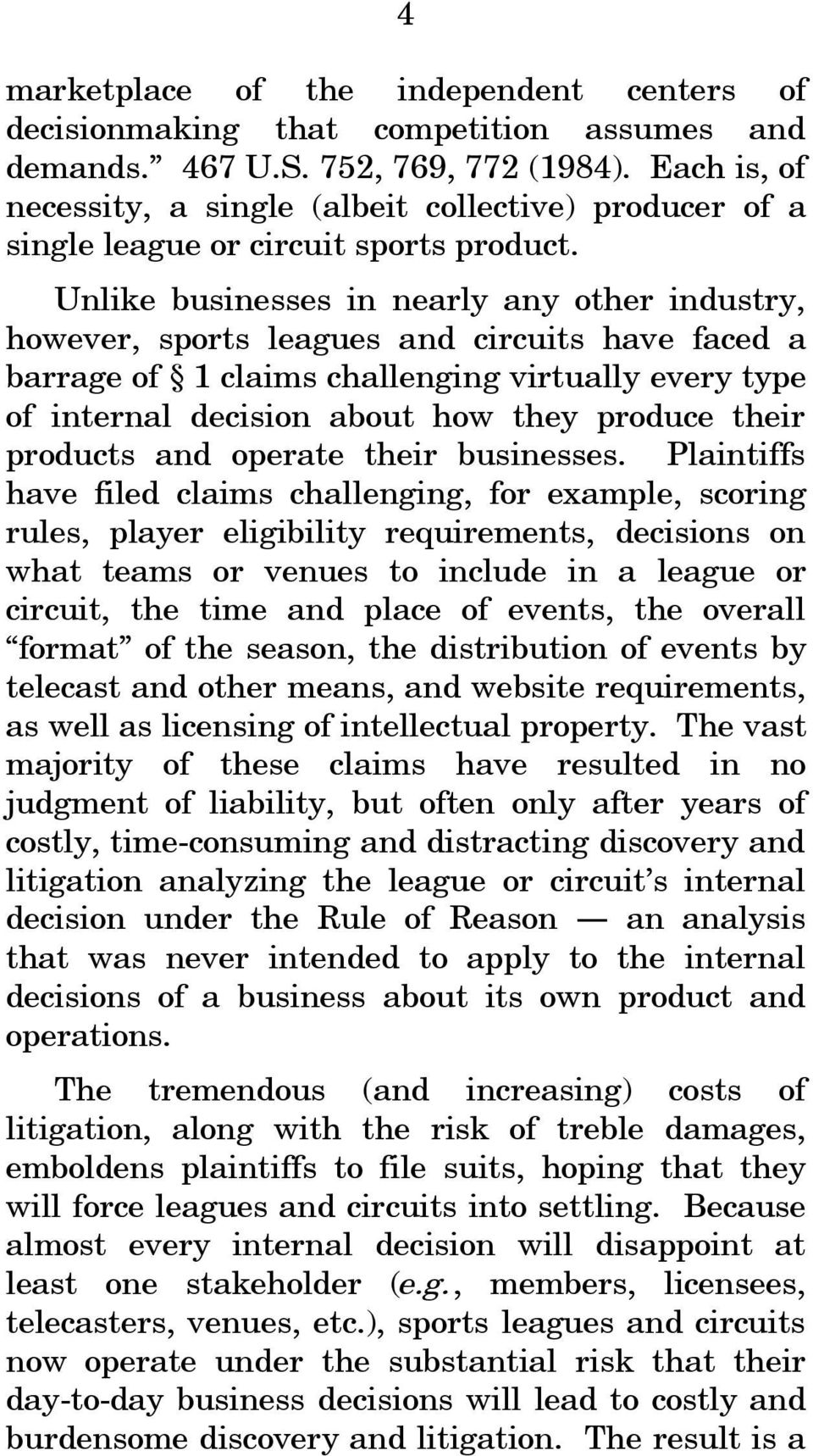 Unlike businesses in nearly any other industry, however, sports leagues and circuits have faced a barrage of 1 claims challenging virtually every type of internal decision about how they produce