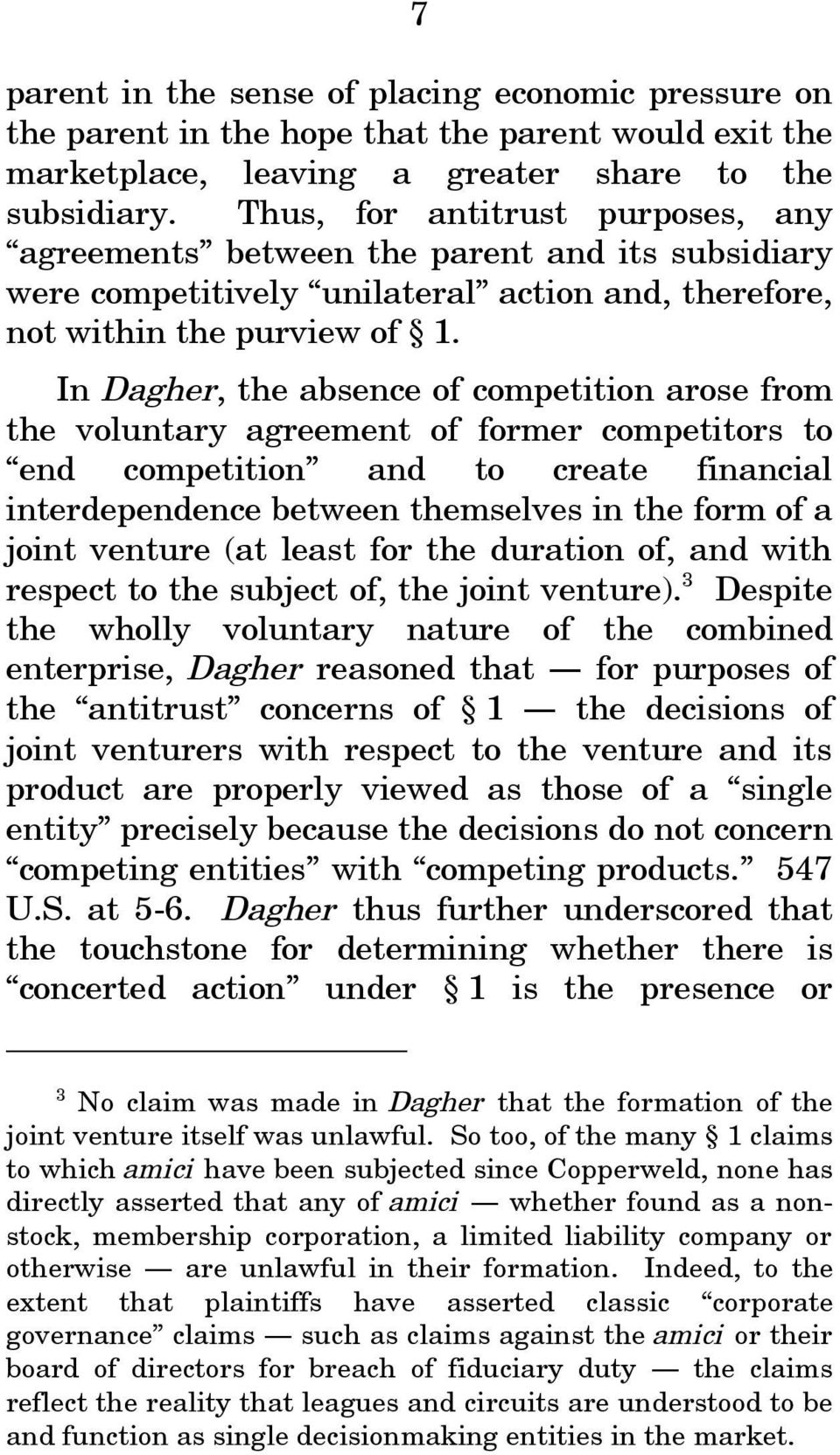 In Dagher, the absence of competition arose from the voluntary agreement of former competitors to end competition and to create financial interdependence between themselves in the form of a joint