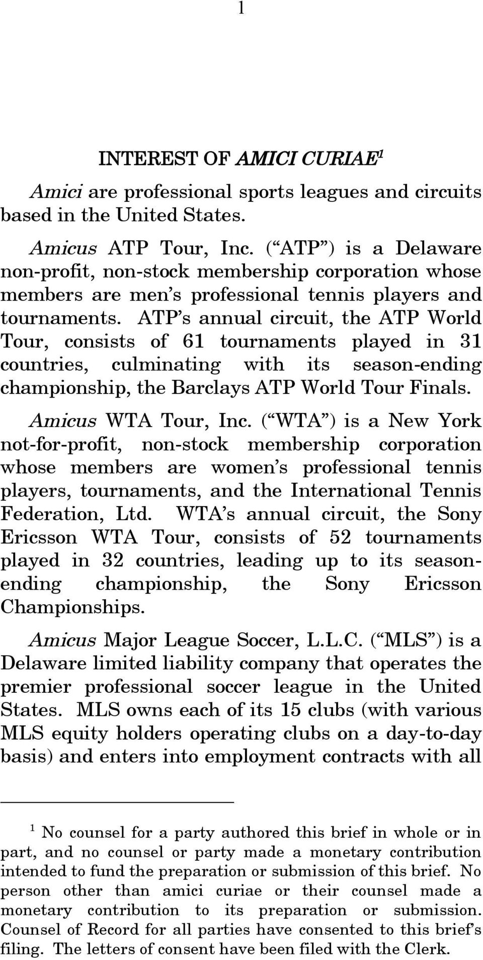 ATP s annual circuit, the ATP World Tour, consists of 61 tournaments played in 31 countries, culminating with its season-ending championship, the Barclays ATP World Tour Finals. Amicus WTA Tour, Inc.
