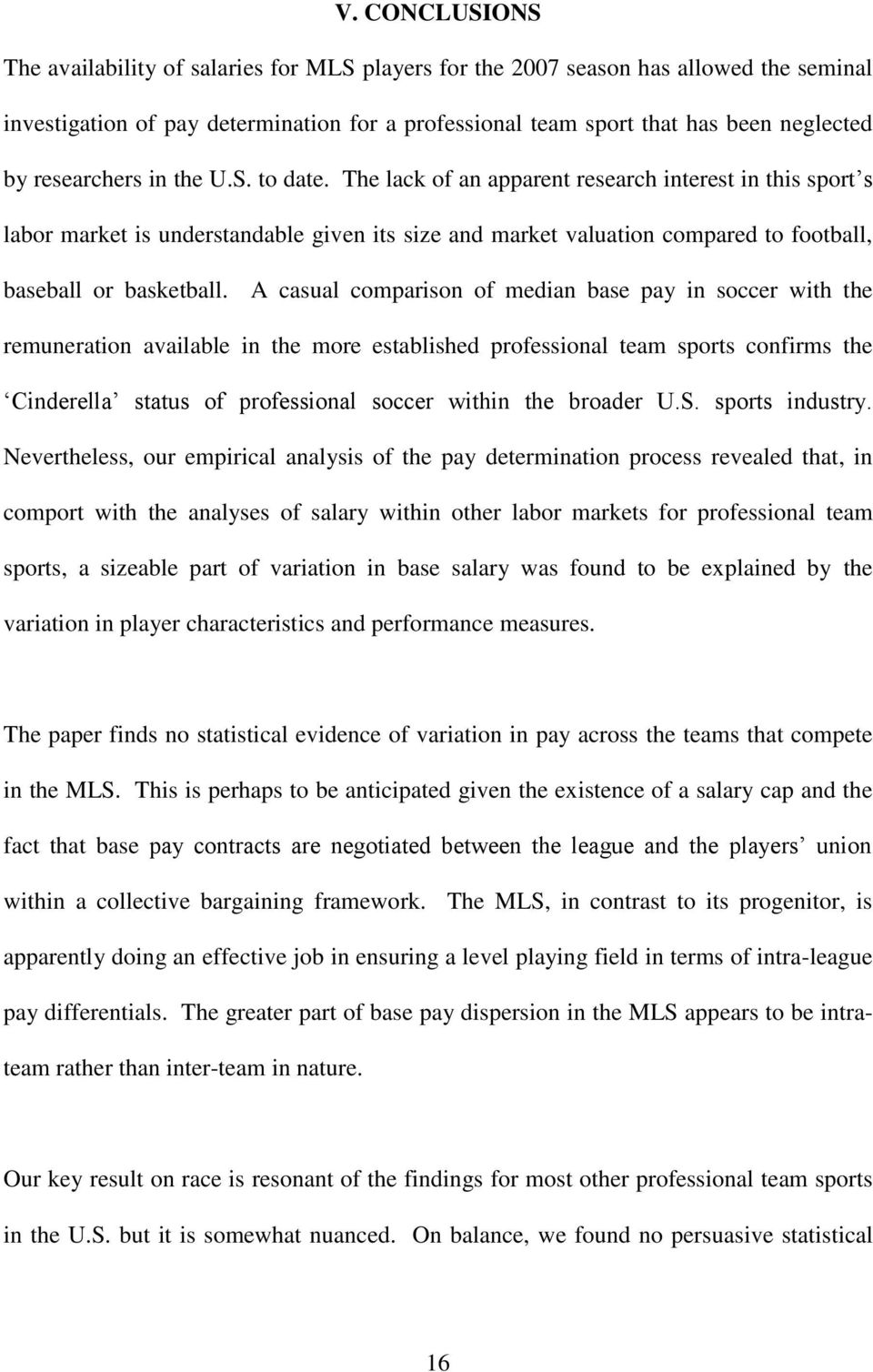 The lack of an apparent research interest in this sport s labor market is understandable given its size and market valuation compared to football, baseball or basketball.