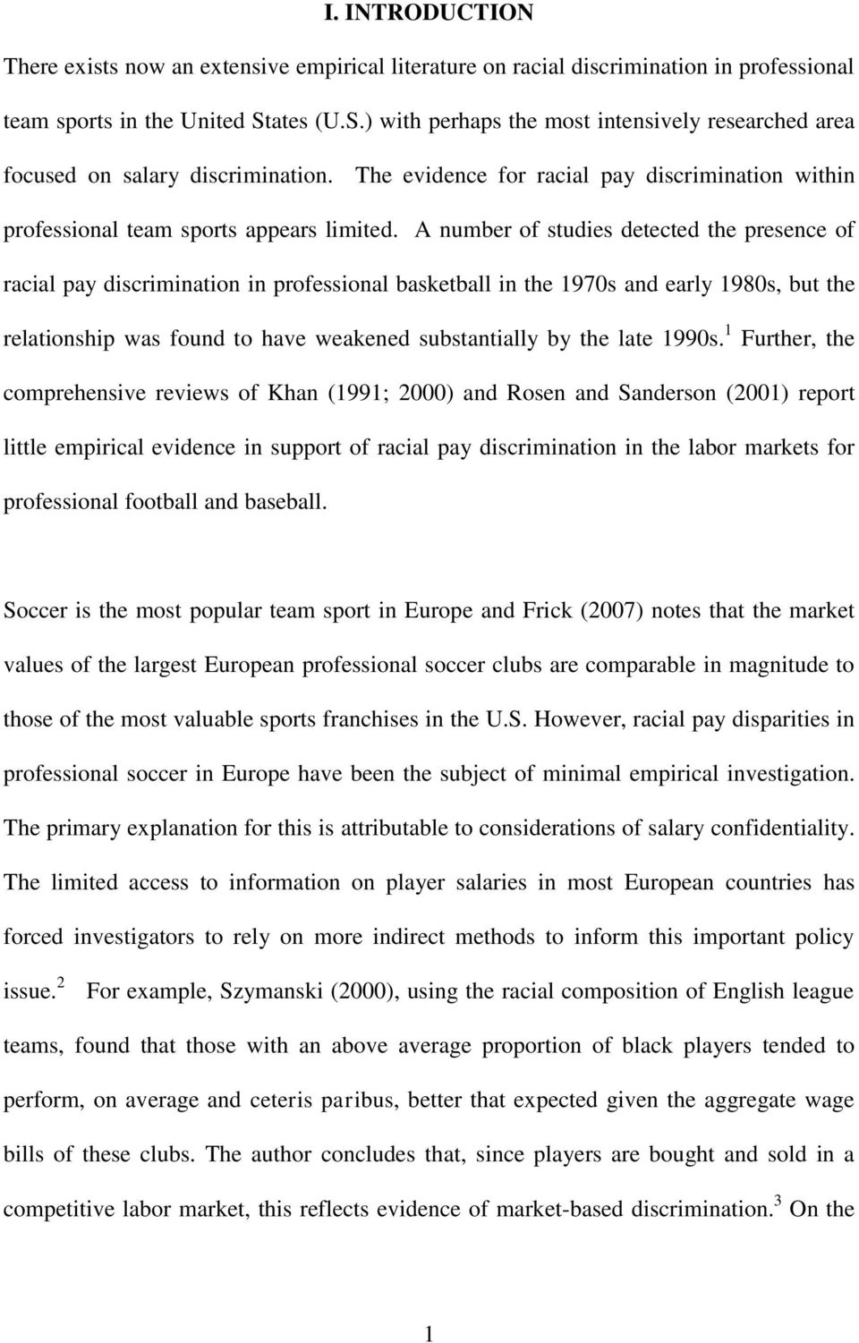 A number of studies detected the presence of racial pay discrimination in professional basketball in the 1970s and early 1980s, but the relationship was found to have weakened substantially by the