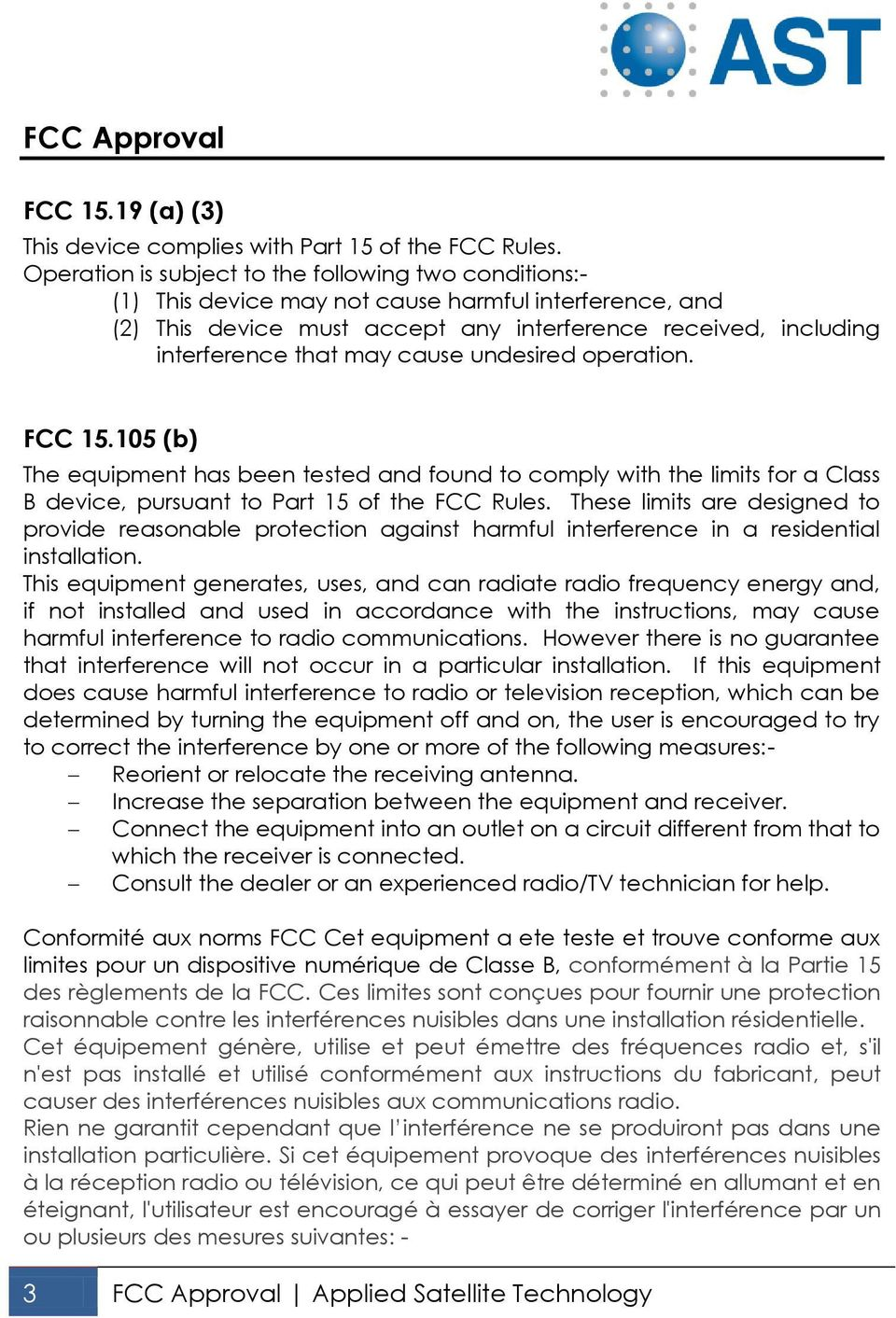 cause undesired operation. FCC 15.105 (b) The equipment has been tested and found to comply with the limits for a Class B device, pursuant to Part 15 of the FCC Rules.