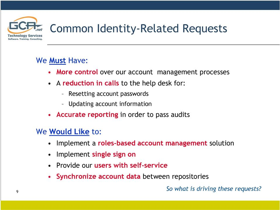to pass audits We Would Like to: Implement a roles-based account management solution Implement single sign on