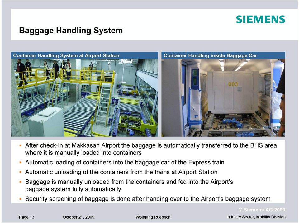 train Automatic unloading of the containers from the trains at Airport Station Baggage is manually unloaded from the containers and fed into the Airport s