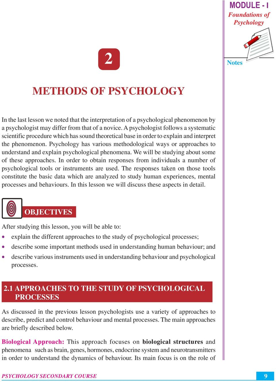 has various methodological ways or approaches to understand and explain psychological phenomena. We will be studying about some of these approaches.