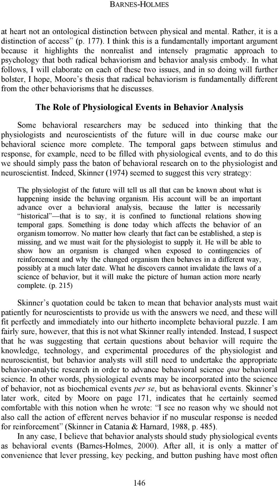 In what follows, I will elaborate on each of these two issues, and in so doing will further bolster, I hope, Moore s thesis that radical behaviorism is fundamentally different from the other
