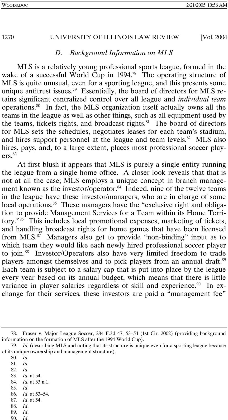 79 Essentially, the board of directors for MLS retains significant centralized control over all league and individual team operations.