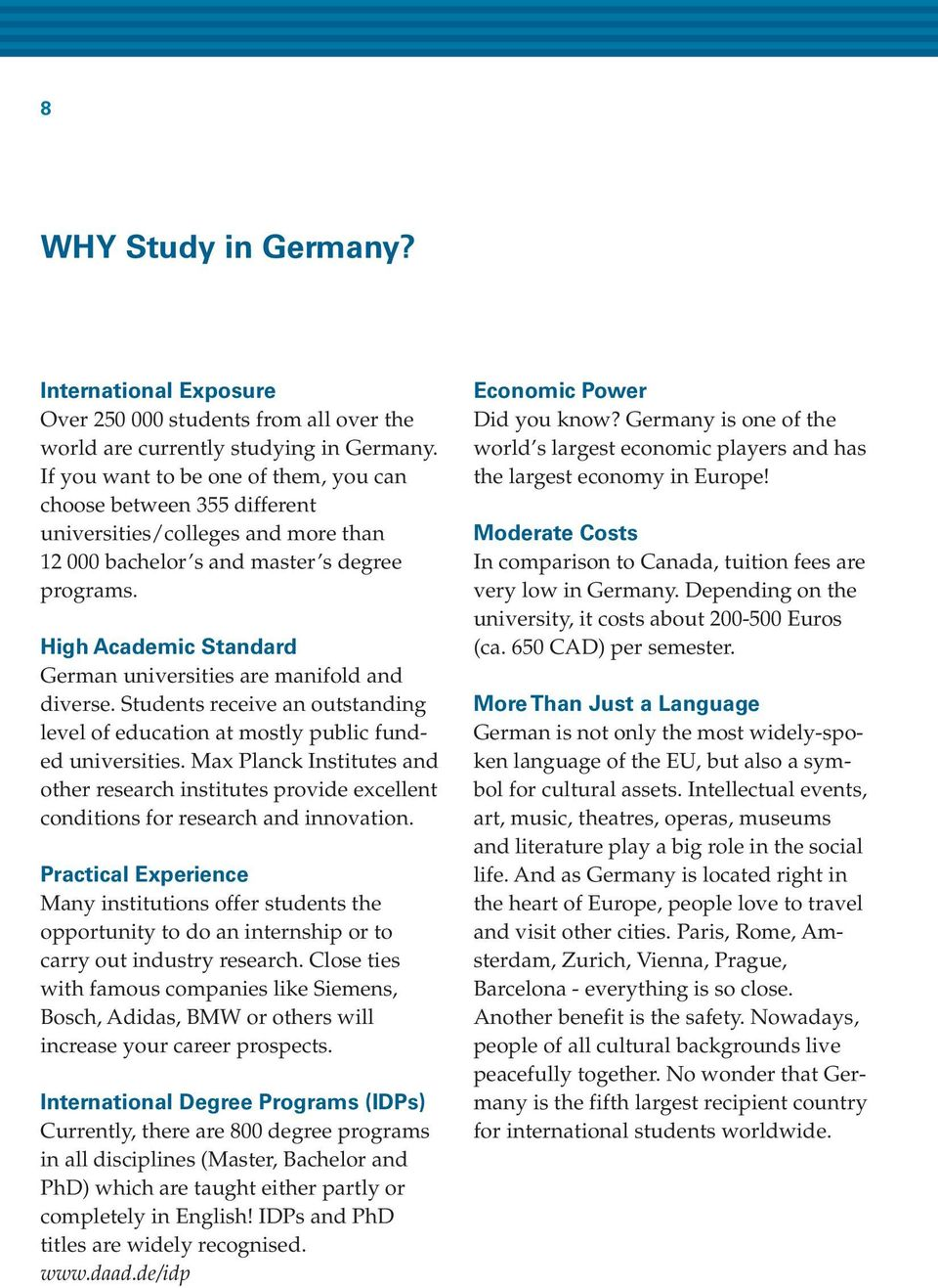 High Academic Standard German universities are manifold and diverse. Students receive an outstanding level of education at mostly public funded universities.