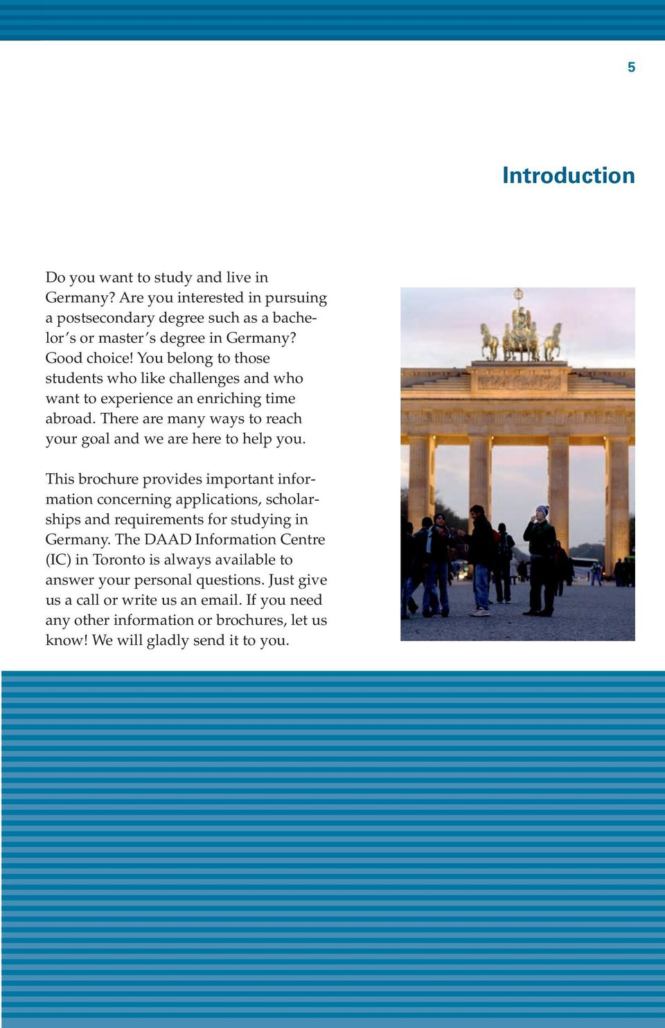 This brochure provides important information concerning applications, scholarships and requirements for studying in Germany.
