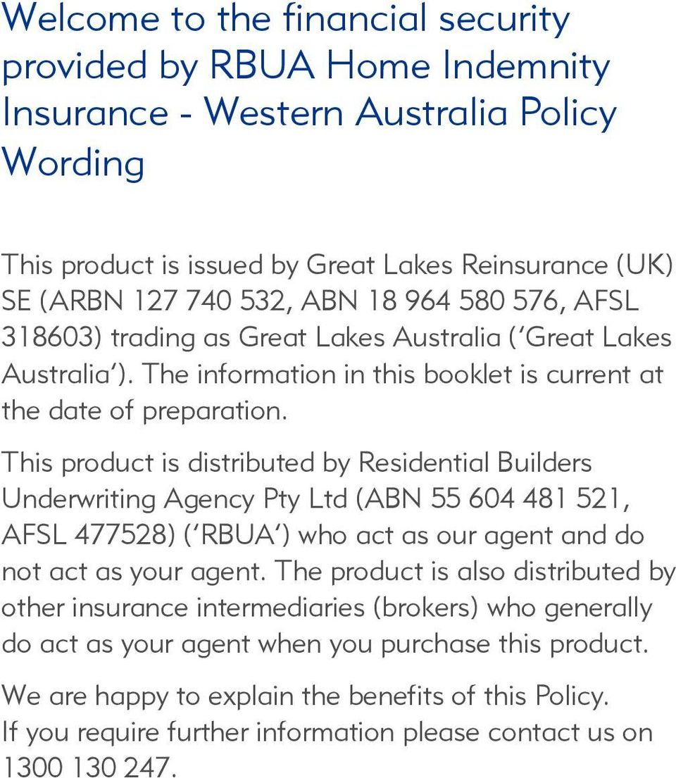 This product is distributed by Residential Builders Underwriting Agency Pty Ltd (ABN 55 604 481 521, AFSL 477528) ( RBUA ) who act as our agent and do not act as your agent.