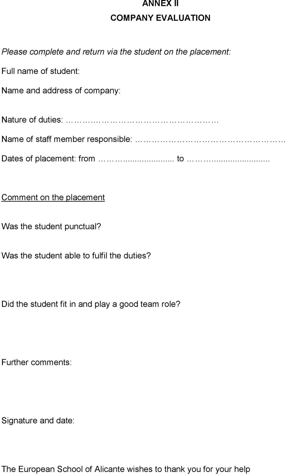 .. Comment on the placement Was the student punctual? Was the student able to fulfil the duties?