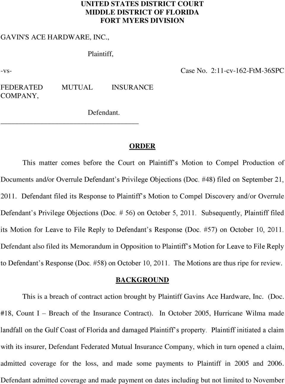 Defendant filed its Response to Plaintiff s Motion to Compel Discovery and/or Overrule Defendant s Privilege Objections (Doc. # 56) on October 5, 2011.