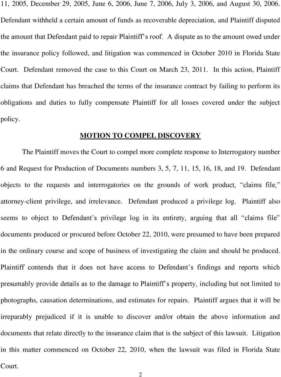 A dispute as to the amount owed under the insurance policy followed, and litigation was commenced in October 2010 in Florida State Court. Defendant removed the case to this Court on March 23, 2011.