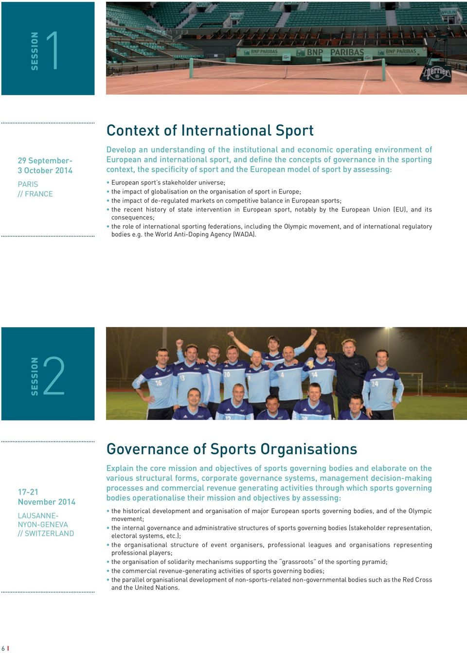 globalisation on the organisation of sport in Europe; the impact of de-regulated markets on competitive balance in European sports; the recent history of state intervention in European sport, notably