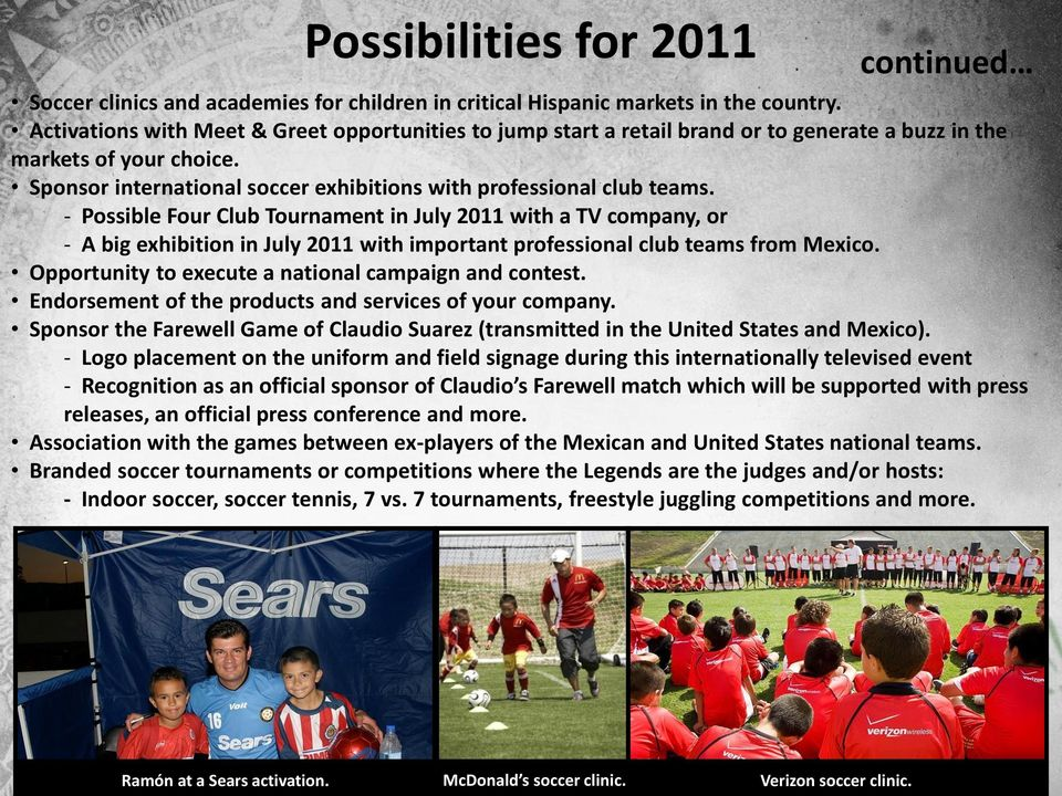 - Possible Four Club Tournament in July 2011 with a TV company, or - A big exhibition in July 2011 with important professional club teams from Mexico.