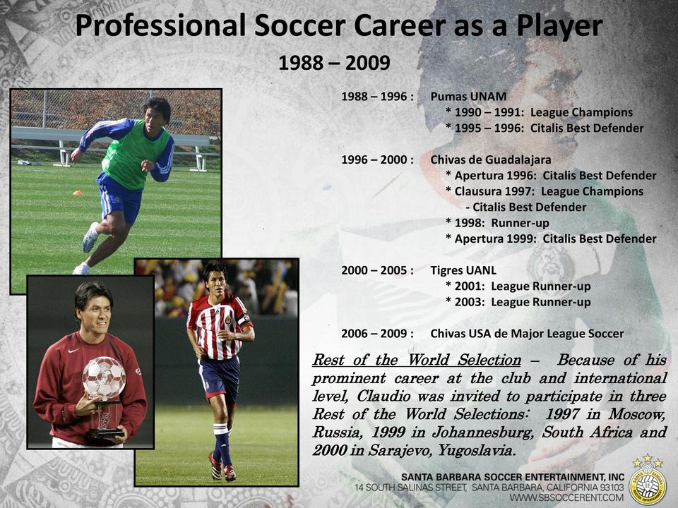 UANL * 2001: League Runner-up * 2003: League Runner-up 2006 2009 : Chivas USA de Major League Soccer Rest of the World Selection Because of his prominent career at the club and