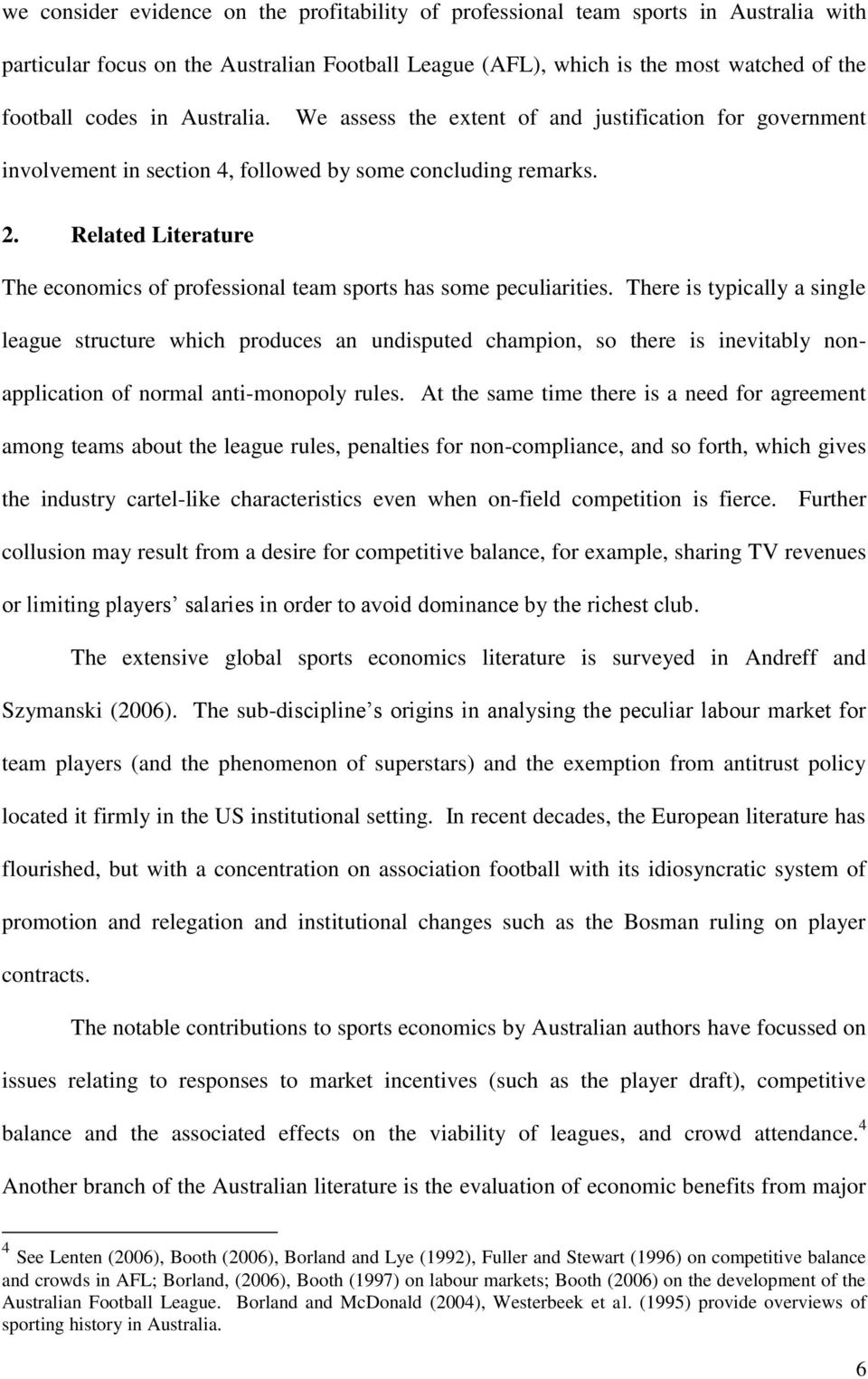 Related Literature The economics of professional team sports has some peculiarities.