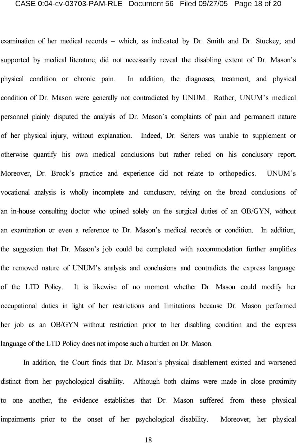 In addition, the diagnoses, treatment, and physical condition of Dr. Mason were generally not contradicted by UNUM. Rather, UNUM s medical personnel plainly disputed the analysis of Dr.
