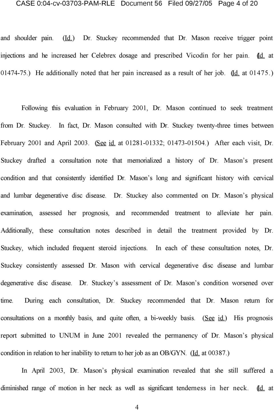 ) He additionally noted that her pain increased as a result of her job. (Id. at 01475.) Following this evaluation in February 2001, Dr. Mason continued to seek treatment from Dr. Stuckey. In fact, Dr.