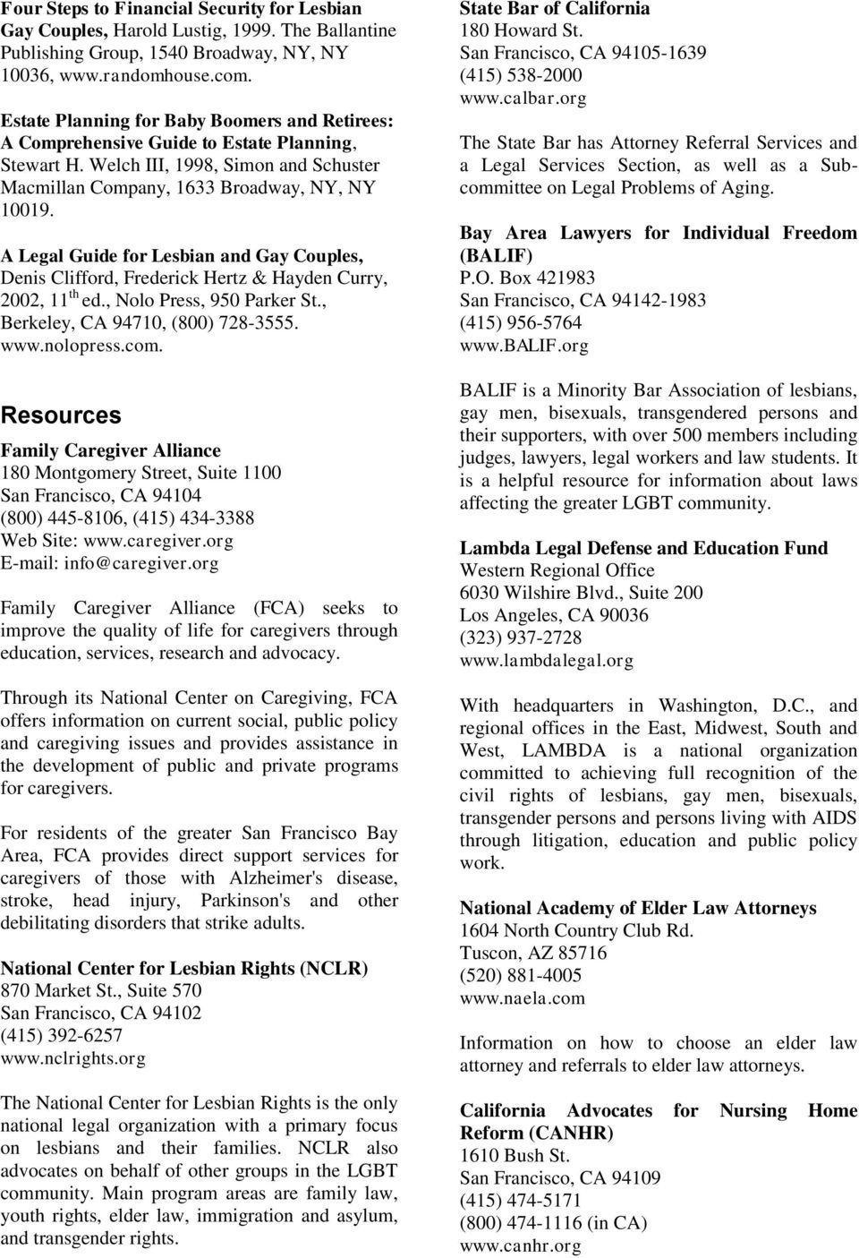 A Legal Guide for Lesbian and Gay Couples, Denis Clifford, Frederick Hertz & Hayden Curry, 2002, 11 th ed., Nolo Press, 950 Parker St., Berkeley, CA 94710, (800) 728-3555. www.nolopress.com.