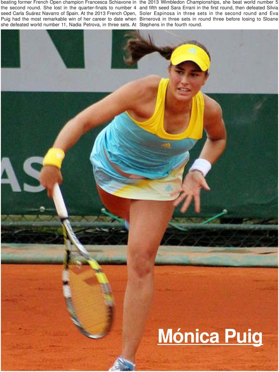 At the 2013 French Open, Puig had the most remarkable win of her career to date when she defeated world number 11, Nadia Petrova, in three sets.