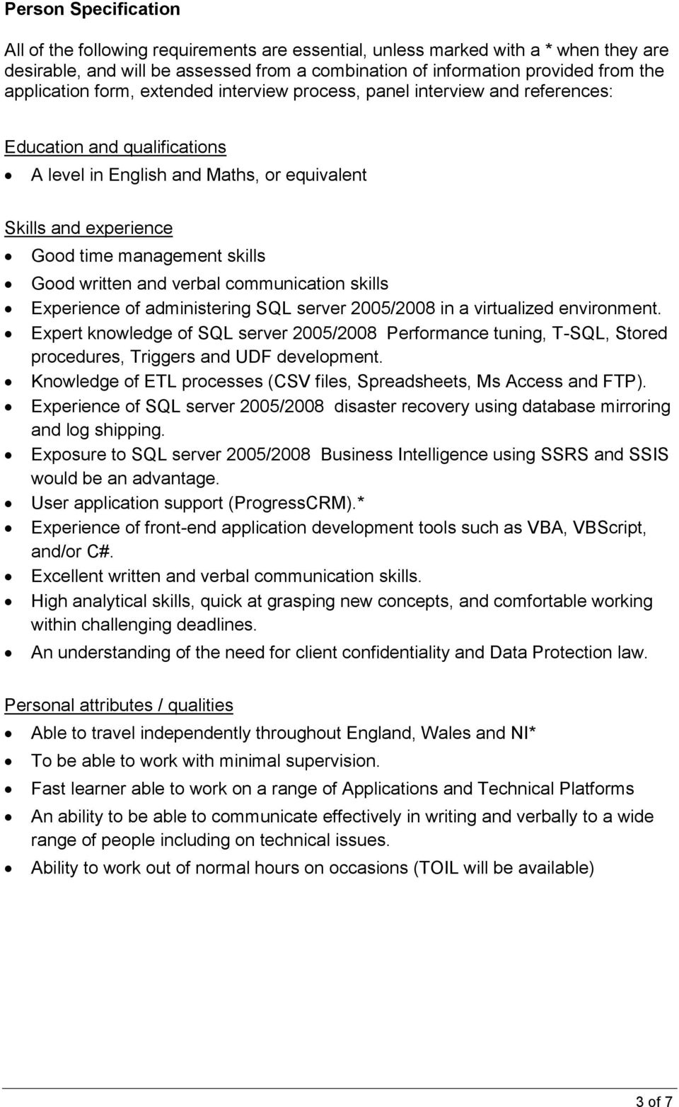 skills Good written and verbal communication skills Experience of administering SQL server 2005/2008 in a virtualized environment.