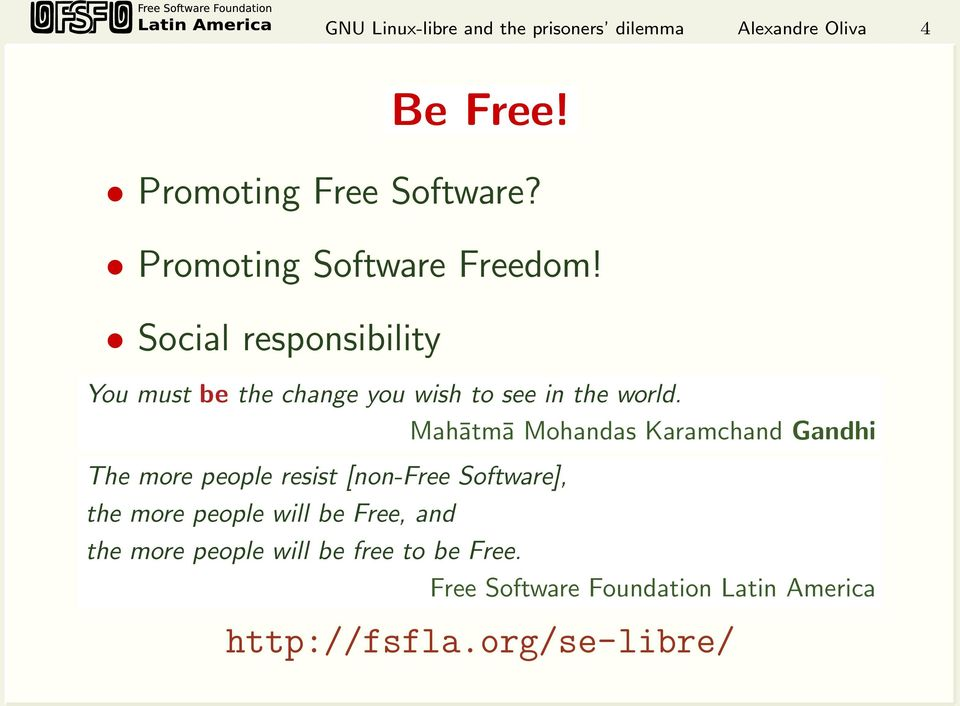 Mahātmā Mohandas Karamchand Gandhi The more people resist [non-free Software], the more people will be