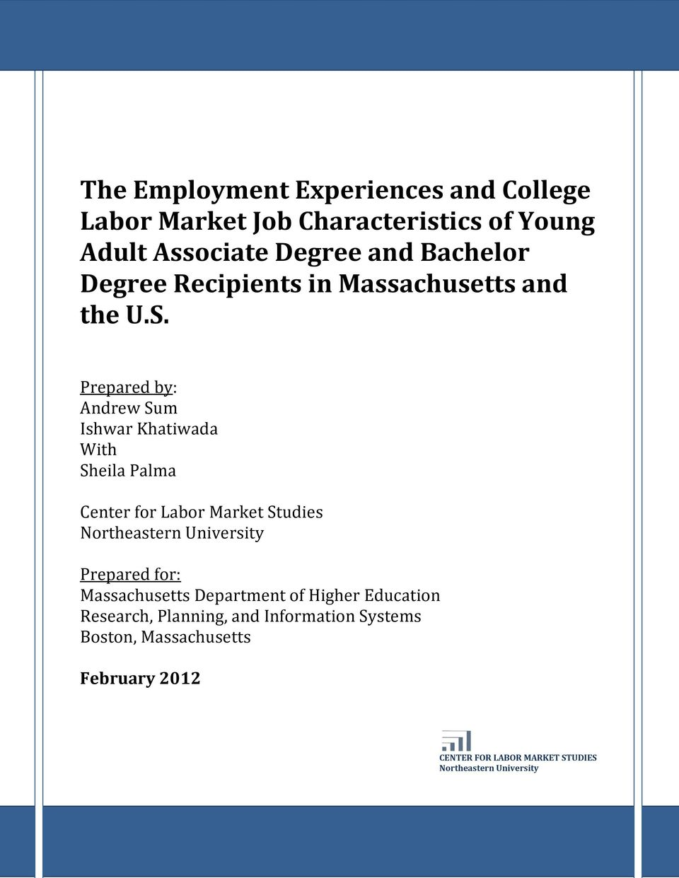 Prepared by: Andrew Sum Ishwar Khatiwada With Sheila Palma Center for Labor Market Studies Northeastern University