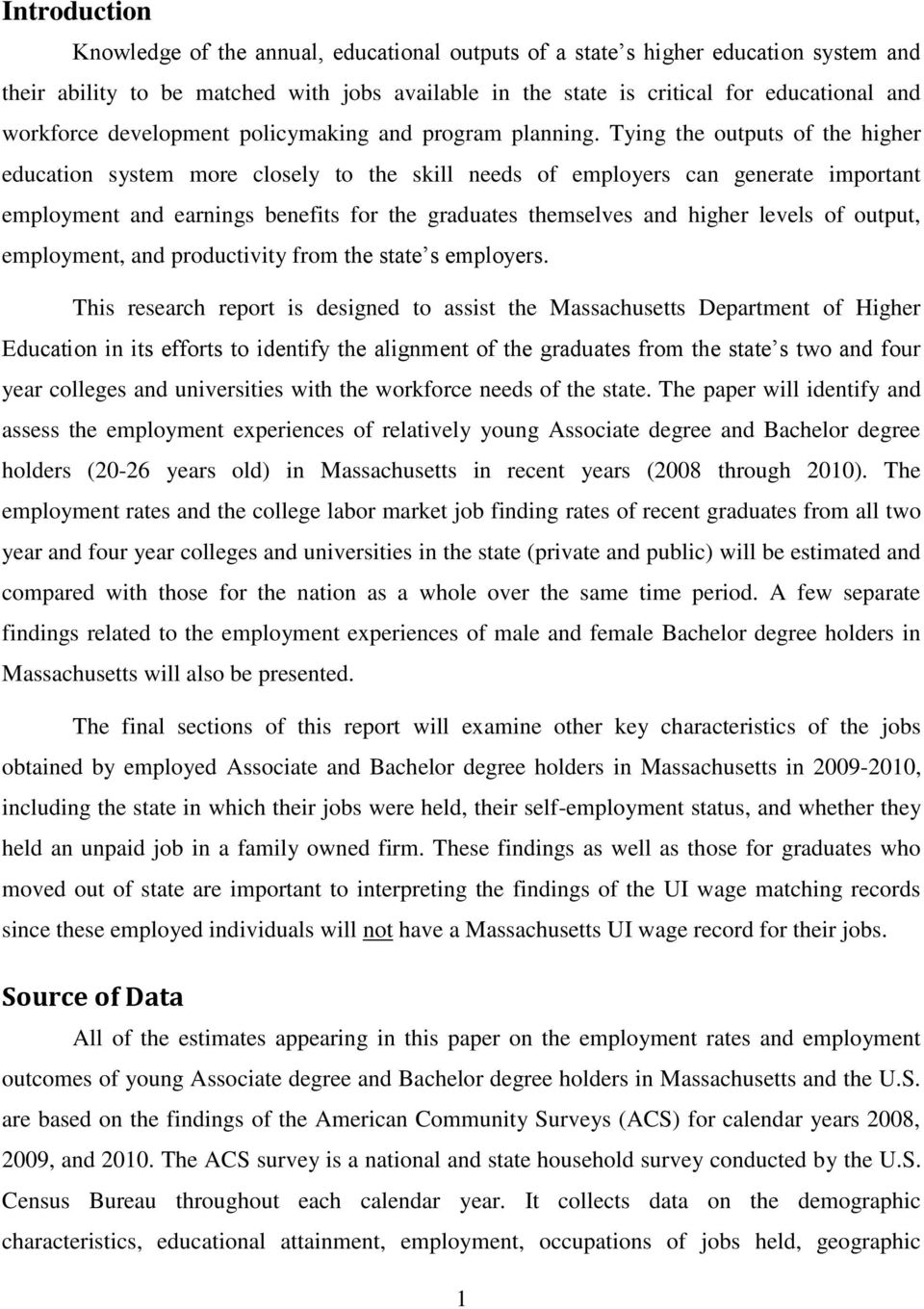 Tying the outputs of the higher education system more closely to the skill needs of employers can generate important employment and earnings benefits for the graduates themselves and higher levels of