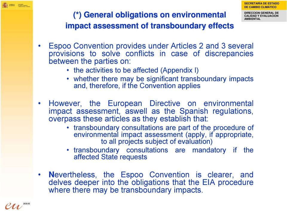 environmental impact assessment, aswell as the Spanish regulations, overpass these articles as they establish that: transboundary consultations are part of the procedure of environmental impact