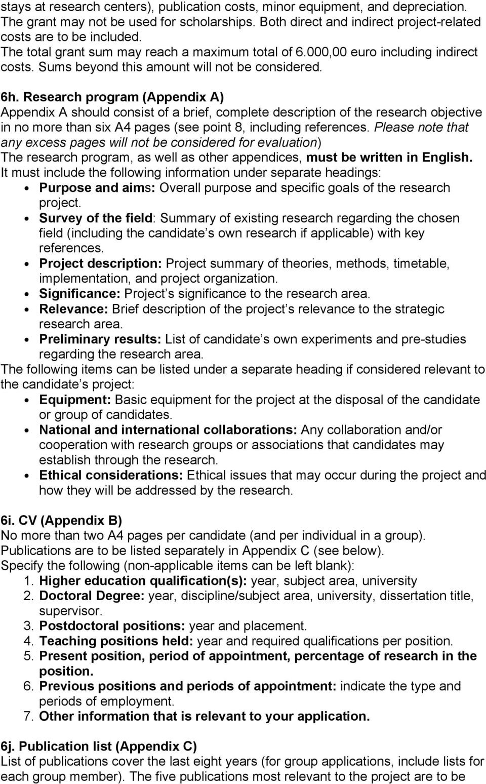 Research program (Appendix A) Appendix A should consist of a brief, complete description of the research objective in no more than six A4 pages (see point 8, including references.