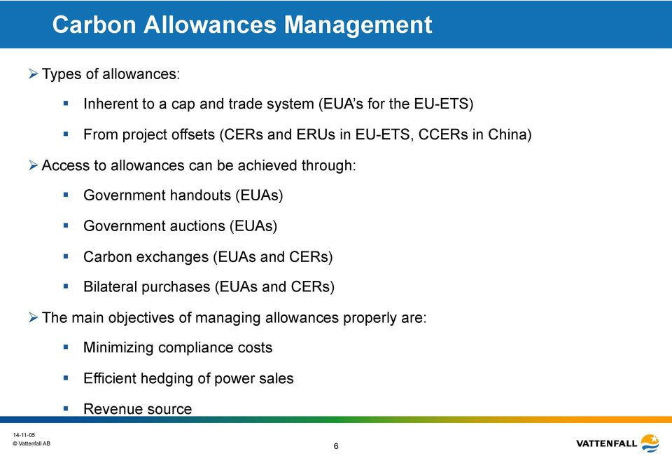 (EUAs) Government auctions (EUAs) Carbon exchanges (EUAs and CERs) Bilateral purchases (EUAs and CERs) Ø The main