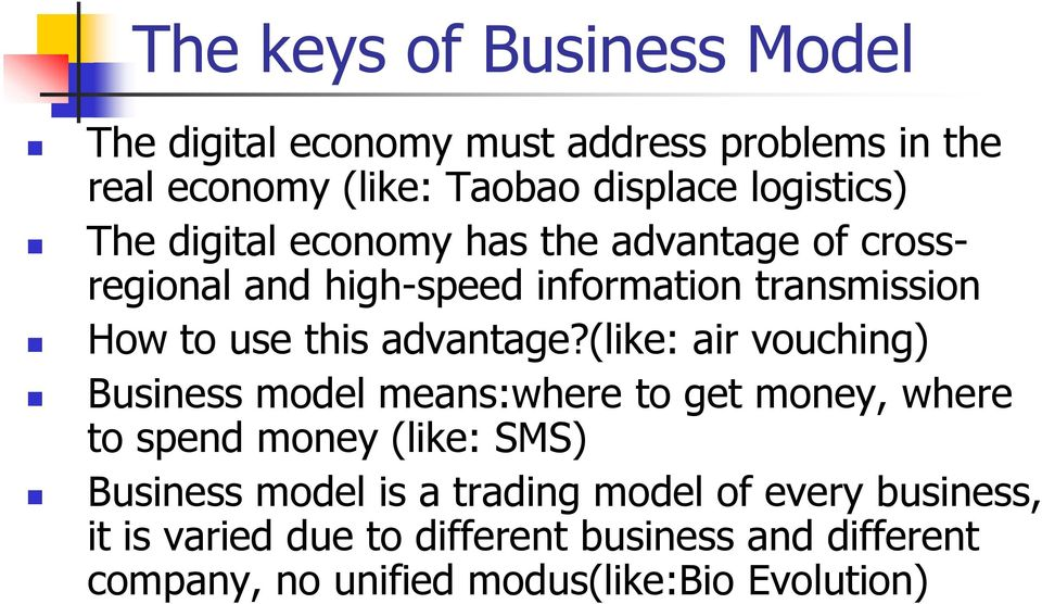 (like: air vouching) Business model means:where to get money, where to spend money (like: SMS) Business model is a trading