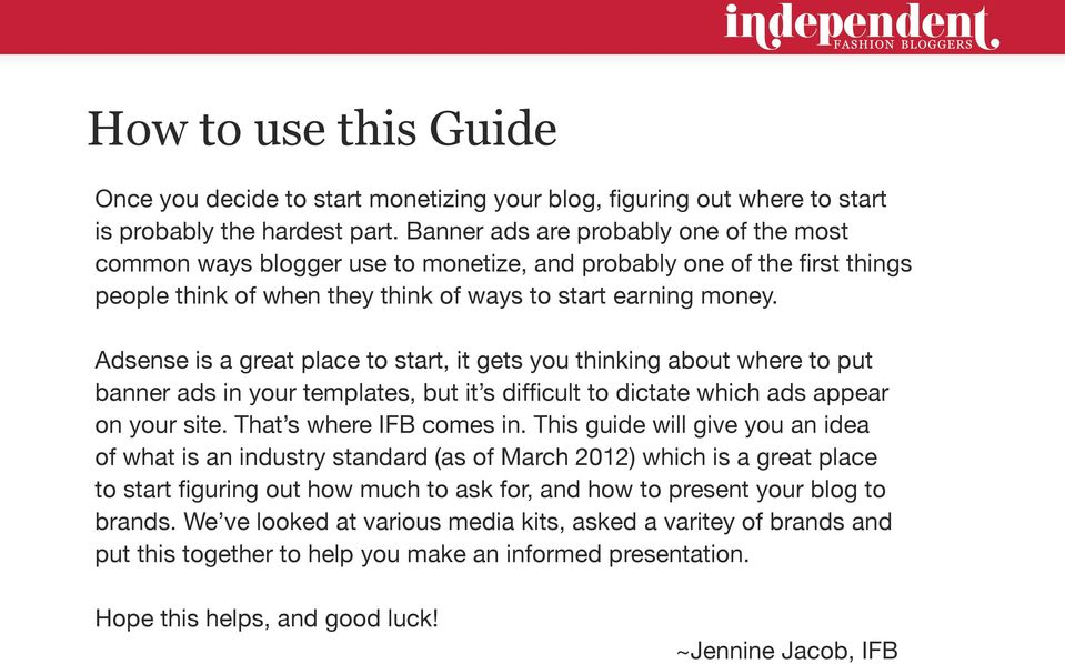 Adsense is a great place to start, it gets you thinking about where to put banner ads in your templates, but it s difficult to dictate which ads appear on your site. That s where IFB comes in.