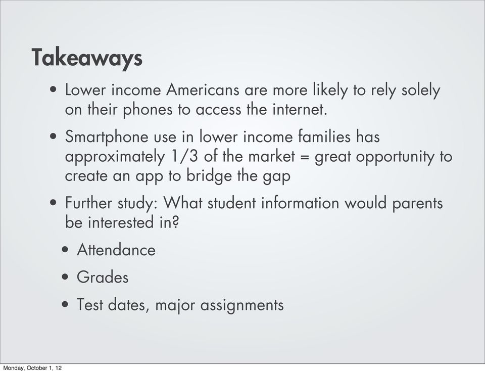 Smartphone use in lower income families has approximately 1/3 of the market = great