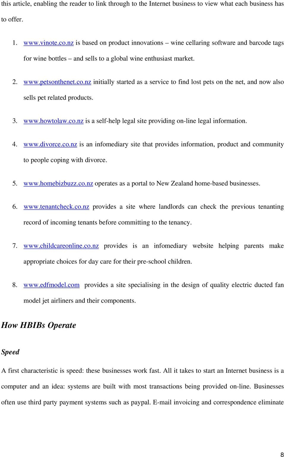 3. www.howtolaw.co.nz is a self-help legal site providing on-line legal information. 4. www.divorce.co.nz is an infomediary site that provides information, product and community to people coping with divorce.