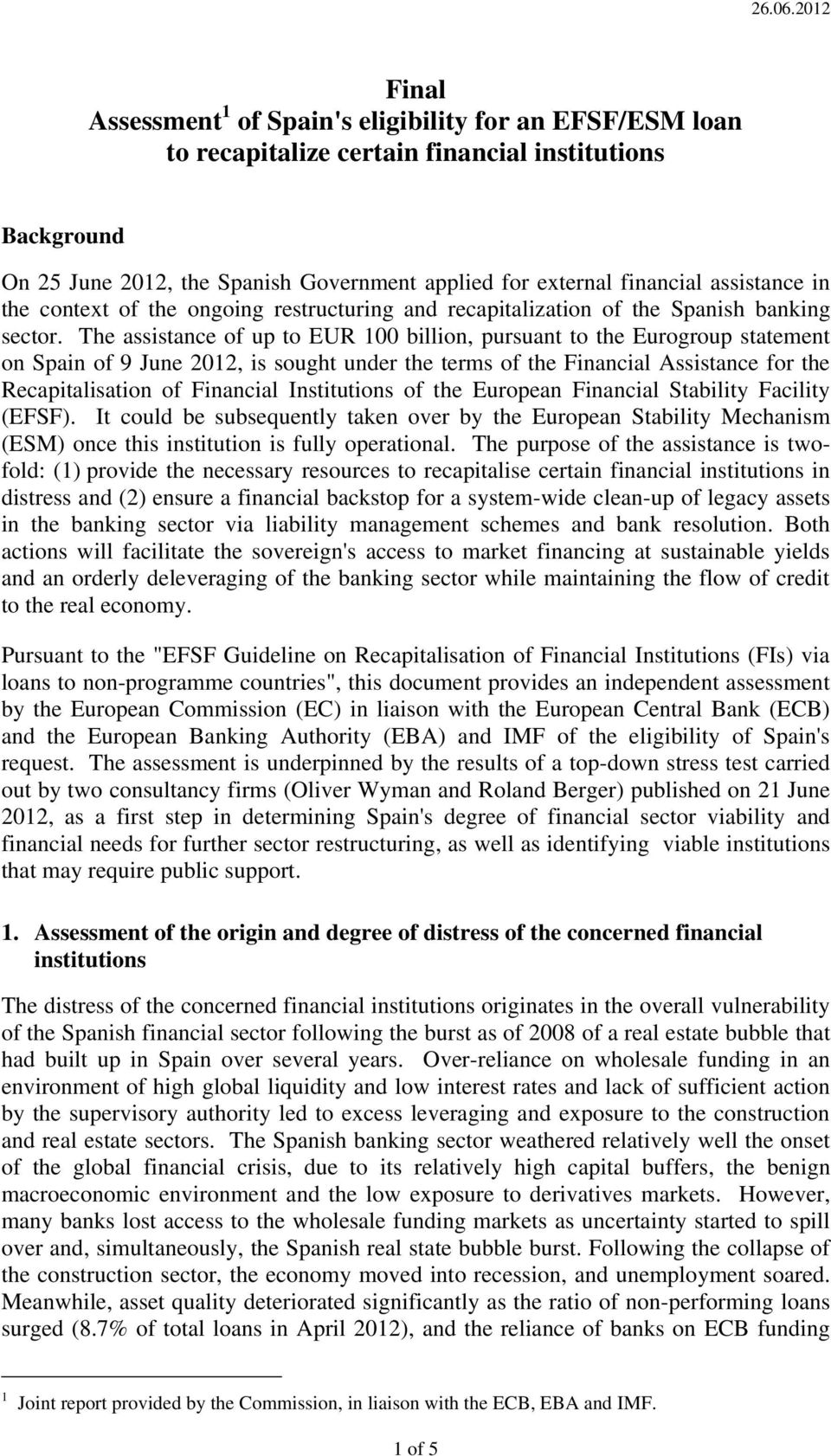 The assistance of up to EUR 100 billion, pursuant to the Eurogroup statement on Spain of 9 June 2012, is sought under the terms of the Financial Assistance for the Recapitalisation of Financial