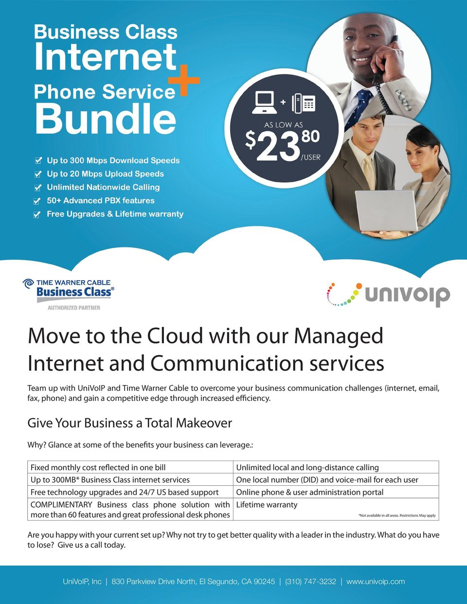 : Fixed monthly cost reflected in one bill Up to 300MB* Business Class internet services Free technology upgrades and 24/7 US based support COMPLIMENTARY Business class phone solution with Lifetime