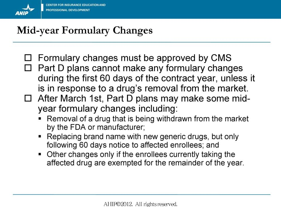 After March 1st, Part D plans may make some midyear formulary changes including: Removal of a drug that is being withdrawn from the market by the FDA or