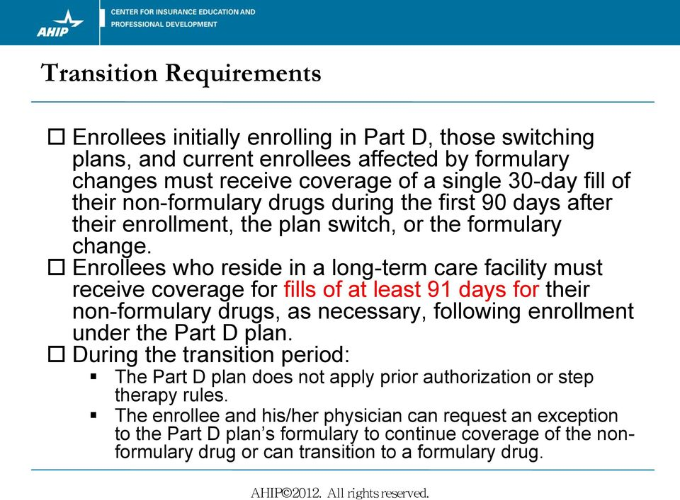 Enrollees who reside in a long-term care facility must receive coverage for fills of at least 91 days for their non-formulary drugs, as necessary, following enrollment under the Part D plan.