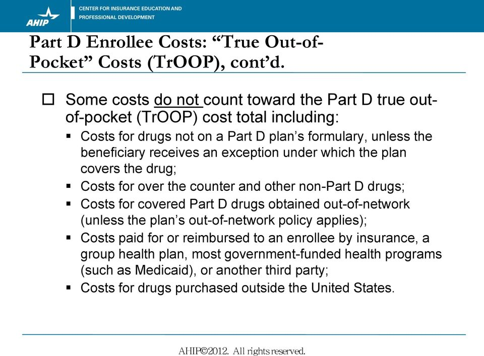 receives an exception under which the plan covers the drug; Costs for over the counter and other non-part D drugs; Costs for covered Part D drugs obtained